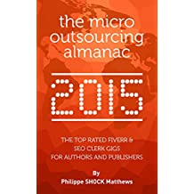 The Micro Outsourcing Almanac 2015: The Top Rated Fiverr & SEO Clerk Gigs for Authors and Publishers