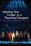 Starting Your Career as a Theatrical Designer, Michael J. Riha, 1581159080