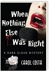 When Nothing Else Was Right (Dana Sloan Mystery Series Book 3)