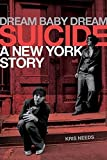 Dream Baby Dream: Suicide - A New York Story
