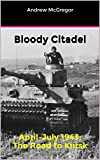 Bloody Citadel: April-July 1943: The Road to Kursk (Bloodied Wehrmacht Book 6)