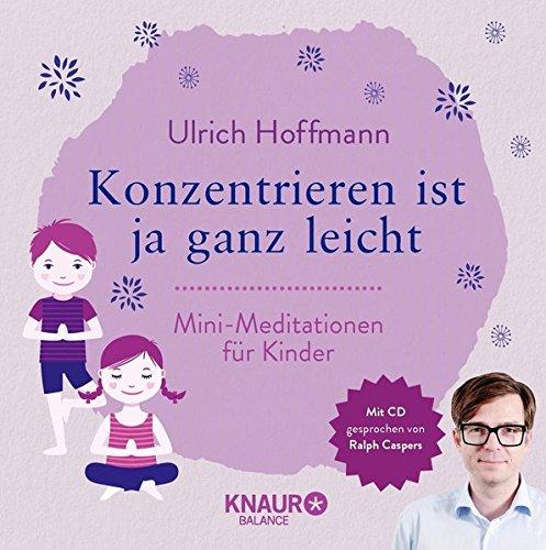 Konzentrieren ist ja ganz leicht: Mini-Meditationen für Kinder