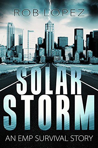 Solar Storm (Survival EMP Book 1) by [Lopez, Rob]