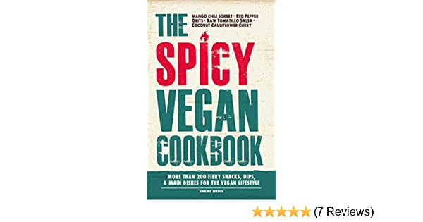 The Spicy Vegan Cookbook: More than 200 Fiery Snacks, Dips, and Main Dishes for the Vegan Lifestyle - Kindle edition by Adams Media.