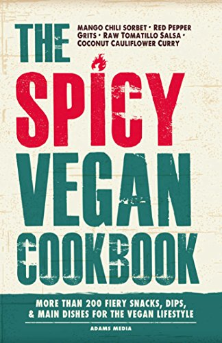 The Spicy Vegan Cookbook: More than 200 Fiery Snacks, Dips, and Main Dishes