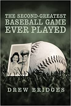 The Second-Greatest Baseball Game Ever Played: A Memoir by Bridges, Drew (October 24, 2014)