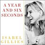 A Year and Six Seconds: A Love Story | Isabel Gillies