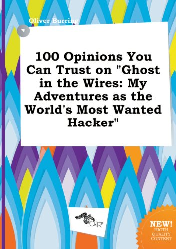 100 Opinions You Can Trust on Ghost in the Wires: My Adventures as the World's Most Wanted Hacker