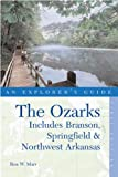 The Ozarks: An Explorer s Guide, First Edition: Includes Branson, Springfield, and Northwest Arkansas