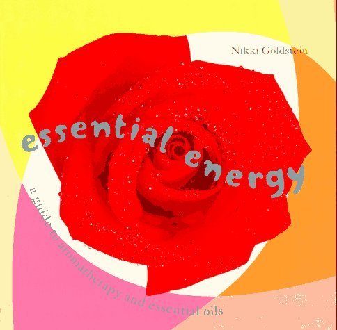 Essential Energy: A Guide to Aromatherapy & Essential Oils by Nikki Goldstein (1997-10-23)