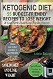 Ketogenic Diet:: 55 Budget friendly recipes to lose weight. A Low Carb Cookbook for Beginners.