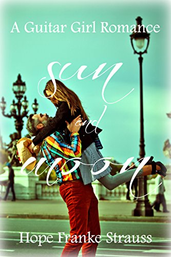 Sun & Moon: an inspirational romance (A Guitar Girl Romance Book 1)