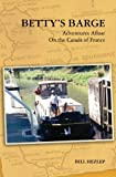 Betty's Barge: Adventures Afloat On the Canals of France