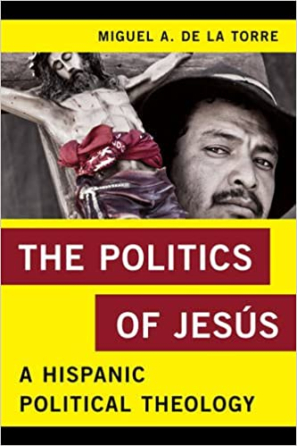 The Politics of Jesus: A Hispanic Political Theology (Religion in the Modern World)