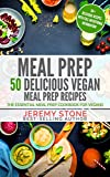 Meal Prep: 50 Delicious Vegan Meal Prep Recipes - The Essential Meal Prep Cookbook For Vegans