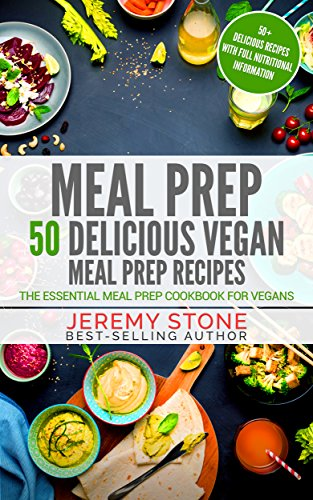Meal Prep: 50 Delicious Vegan Meal Prep Recipes - The Essential Meal Prep Cookbook For Vegans by Jeremy Stone