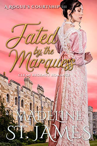 Pdf Bibles Fated by the Marquess: Clean Regency Romance (A Rogue's Courtship Book 3)