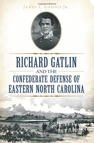 Download Richard Gatlin and the Confederate Defense of Eastern North Carolina (Civil War Series) ebook