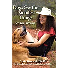 Dogs Say the Darndest Things: Are You Listening?: An Animal Communicator's Dialogs with Dogs
