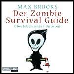 Der Zombie Survival Guide: Überleben unter Untoten | Max Brooks