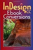 InDesign CC Ebook Conversions, David Bergsland, 1495479218