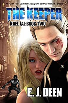 The Keeper: An Alien First Contact Cyberpunk Science Fiction Fantasy (Kael Jai Book 2) by [Deen, E.J.]