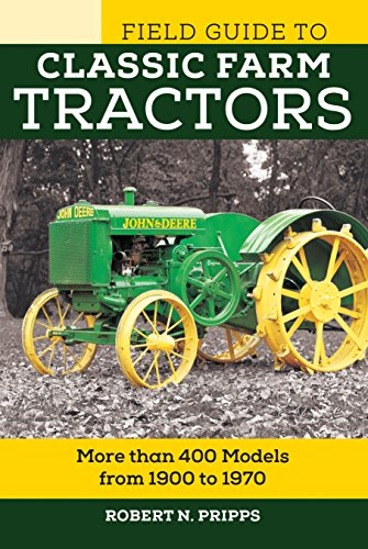 Field Guide to Classic Farm Tractors: More than 400 Models from 1900 to 1970 (Voyageur Field (John Deere Classic Tractors)