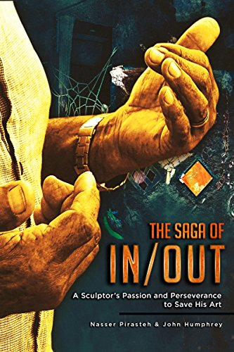 The Saga Of IN/OUT: A Sculptor's Passion and Perseverance to Save His - Ca La Joya