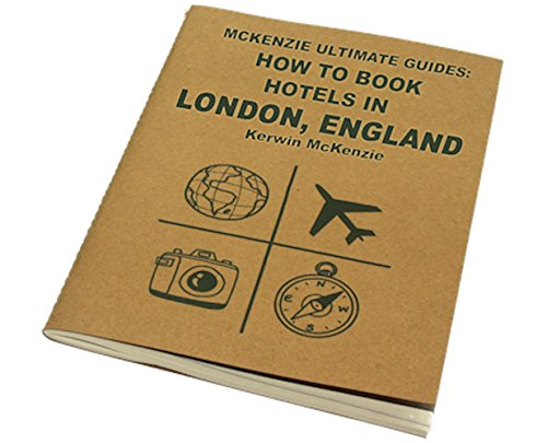 McKenzie Ultimate Guides: How To Find and Book Hotels In London, England (London Heathrow Hotel)