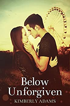 Below Unforgiven (The Movie Book 1) by [Adams, Kimberly]