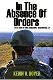 In the Absence of Orders, Kevin V. Hoyer, 0595453139