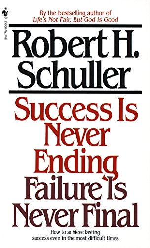 Success Is Never Ending, Failure Is Never Final: How to Achieve Lasting Success Even in the Most Difficult Times