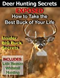 Deer Hunting Secrets Exposed - Take The Best Buck Of Your Life  -- Whitetail Deer Hunting Books: Bowhunting, Deer Rifle, Stalking Deer, Still Hunting, Deer Stands, Game Cameras, Deer Scent, and More!