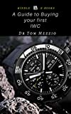 A Guide to Buying your First IWC : International Watch Co., also known...