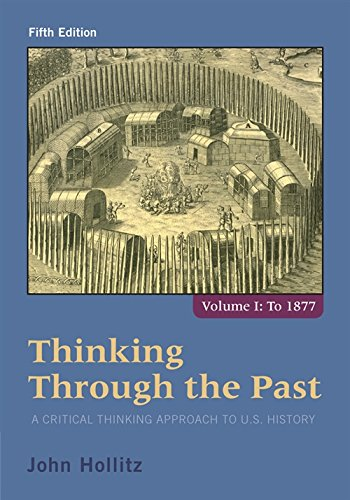 Thinking Through the Past: A Critical Thinking Approach to U.S. History, Volume 1