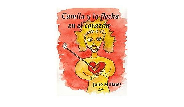 Amazon.com: Camila y la flecha en el corazón: echando de menos al papá (El libro de Camilo o Camila nº 9) (Spanish Edition) eBook: Julio Millares: Kindle ...