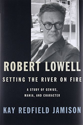 Robert Lowell, Setting the River on Fire: A Study of Genius, Mania, and Character