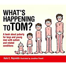 What's Happening to Tom?: A book about puberty for boys and young men with autism and related conditions
