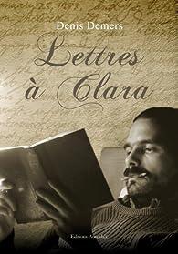 Lettres à Clara par Denis Demers