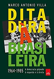 Ditadura À Brasileira: 1964 - 1985 - A democracia golpeada à esquerda e à direita