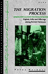 The Migration Process: Capital, Gifts and Offerings Among British Pakistanis (Explorations in Anthropology)
