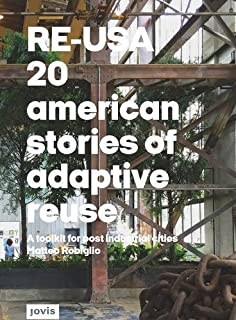 Book Cover: RE–USA: 20 American Stories of Adaptive Reuse: A Toolkit for Post-Industrial Cities