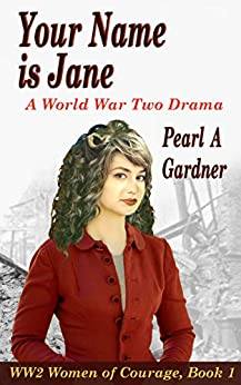 Your Name is Jane: A World War Two Drama (WW2 Women of Courage Book 1) by [Gardner, Pearl A]