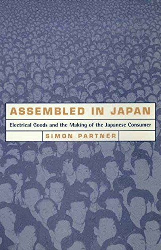 Assembled in Japan: Electrical Goods and the Making of the Japanese Consumer (Study of the East Asian Institute, Columbia University)