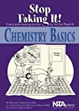 Chemistry Basics : Stop Faking It! Finally Understanding Science So You Can Teach It, Robertson, William C., 0873552393