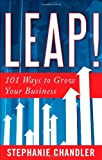 Leap! 101 Ways to Grow Your Business, Stephanie Chandler, 1601630794