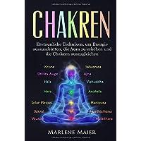 Chakren: Erstaunliche Techniken, um Energie auszuschütten, die Aura zu erhöhen und die Chakren auszugleichen (Die Wichtigkeit von Gleichgewicht & Meditation, Band 1)