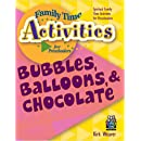 Bubbles, Balloons, & Chocolate (Family Time Activities Books)