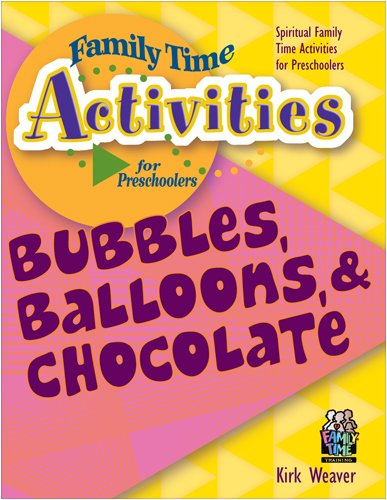 Bubbles, Balloons, & Chocolate (Family Time Activities -