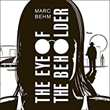 The Eye of the Beholder Audiobook by Mark Behm Narrated by William Hope